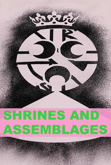 SHRINES + ASSEMBLAGES